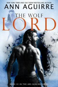 The Wolf Lord  Ars Numina   3  by Ann Aguirre