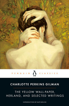 The Yellow Wall Paper  Herland  and Selected Writings by Charlotte     The Yellow Wall Paper  Herland  and Selected Writings by Charlotte Perkins  Gilman
