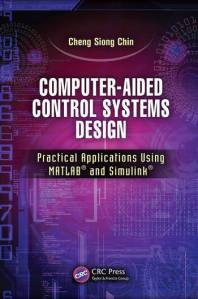 Computer Aided Control Systems Design  Practical Applications Using     Computer Aided Control Systems Design  Practical Applications Using MATLAB      and Simulink