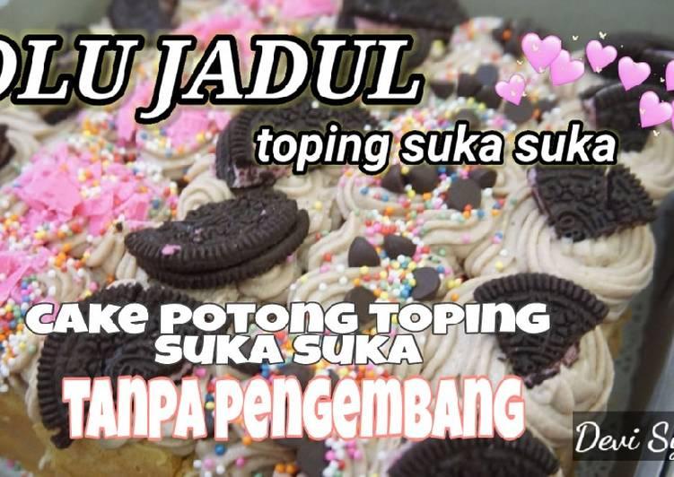 Resep Bolu Jadul tanpa pengembang toping suka suka (cake potong)