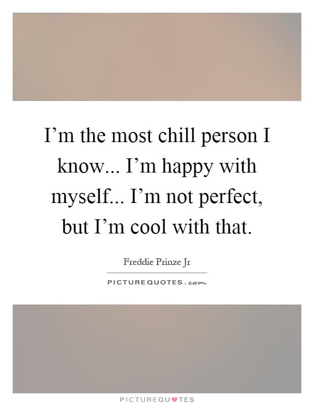 Not Happy Im Know I Perfect Quotes Im