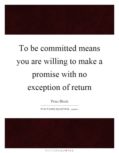 To be committed means you are willing to make a promise ...