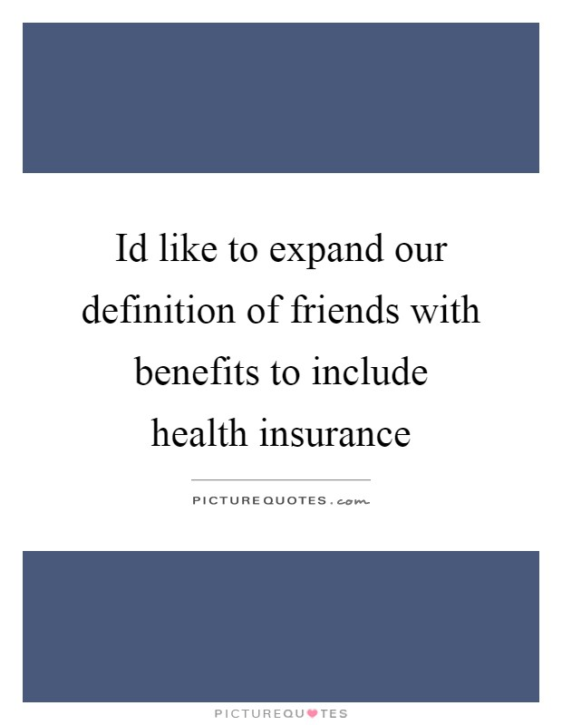 Id like to expand our definition of friends with benefits ...