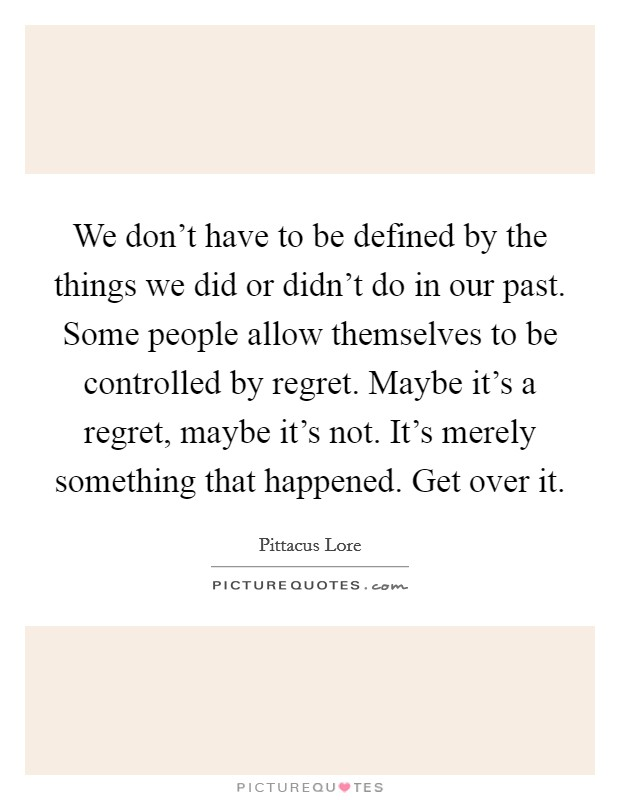 Things I Didnt Do Things Wen Had Done Chance I I Regret Regret Have I I Dont
