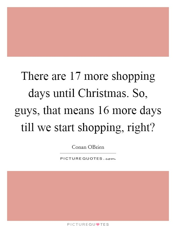 17 days till christmas shopping - How Many More Weeks Until Christmas
