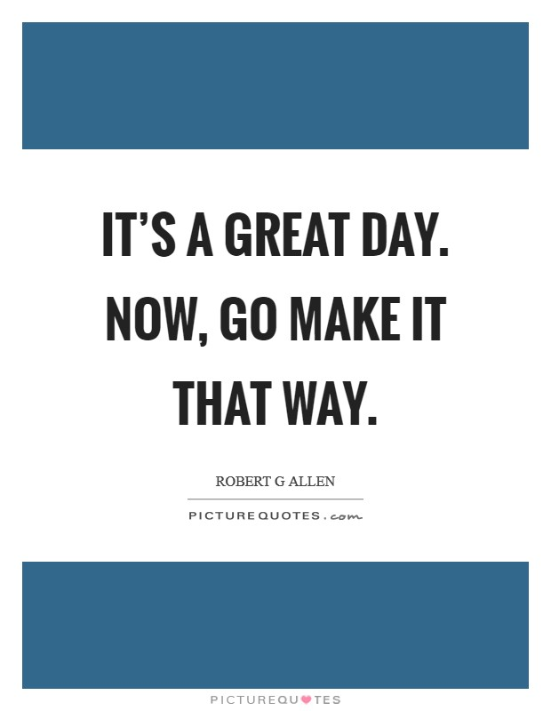 Make It Great Day Quote