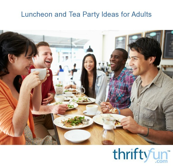Luncheon And Tea Party Ideas For Adults Thriftyfun
