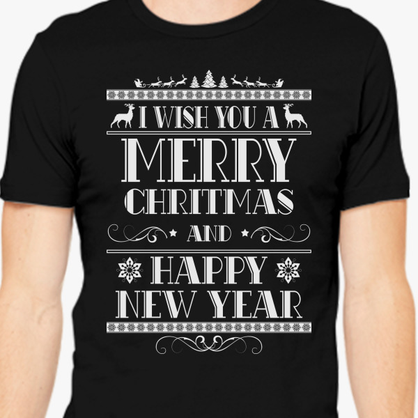 I Wish You a Merry Christmas and a Happy New Year Men s T shirt     I Wish You a Merry Christmas and a Happy New Year Men s T shirt    Customon com