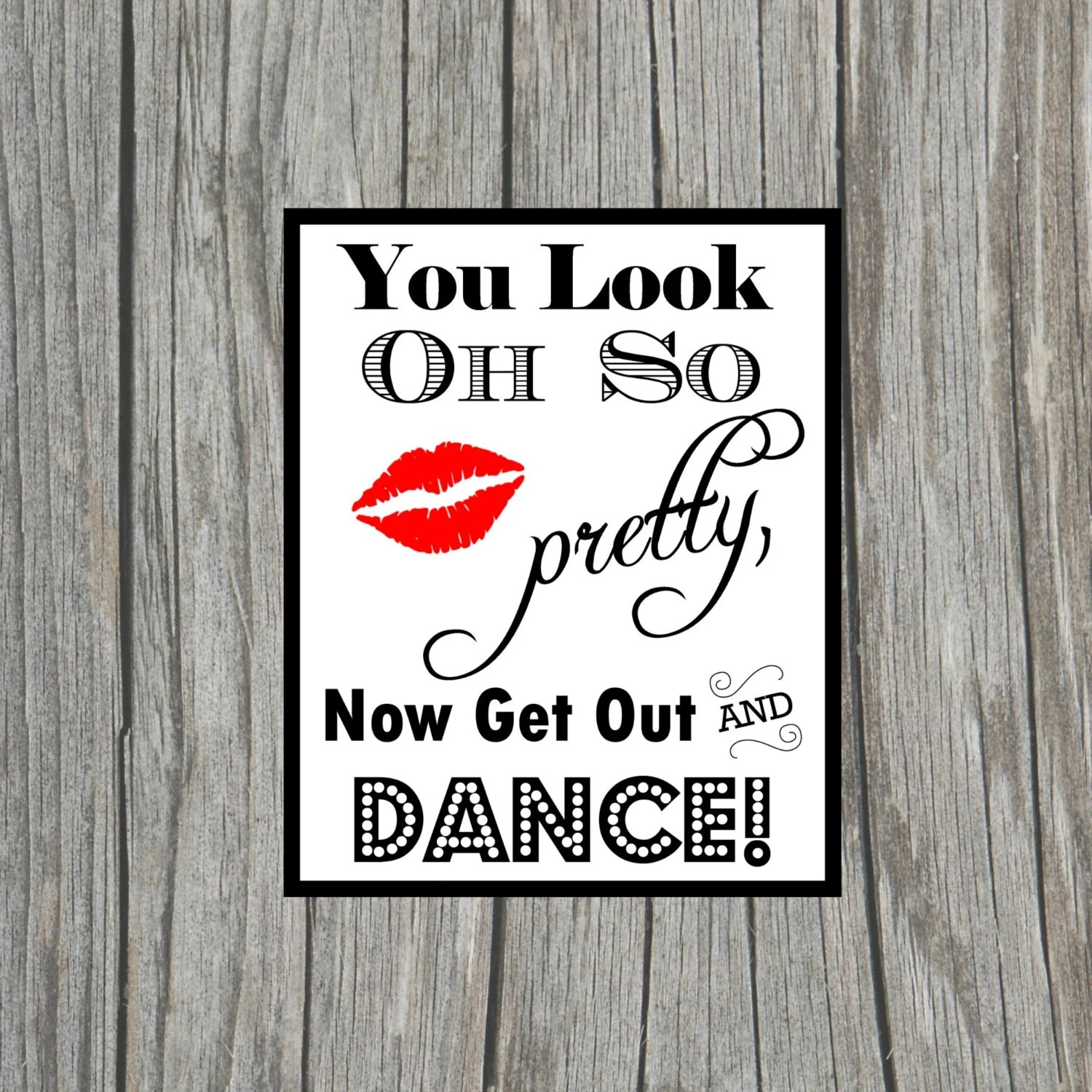 Diy Printable You Look Oh So Pretty Now Get Out And