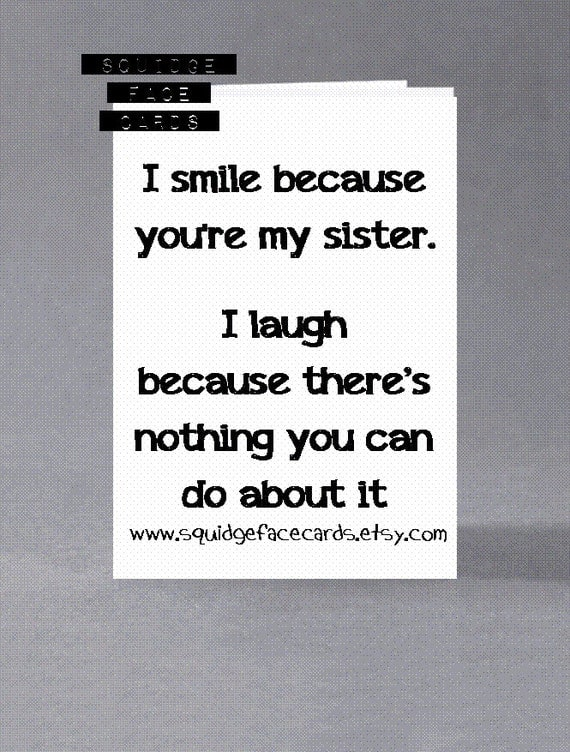 Love It Because Because You Nothing My You Your Theres I Sister I About Laugh Do Can