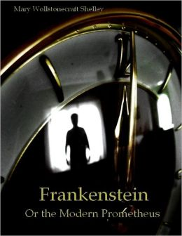 Frankenstein : Or the Modern Prometheus (Illustrated) by ...