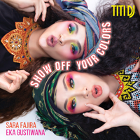 Titi DJ - Show Off Your Colors (feat. Sara Fajira & Eka Gustiwana) Mp3