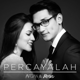 Download lagu Afgan & Raisa - Percayalah