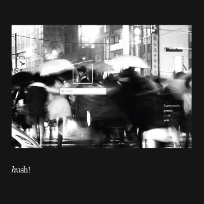 Hush! - Everyone's Gonna Miss You
