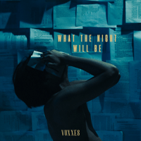 Voxxes - What The Night Will Be Mp3