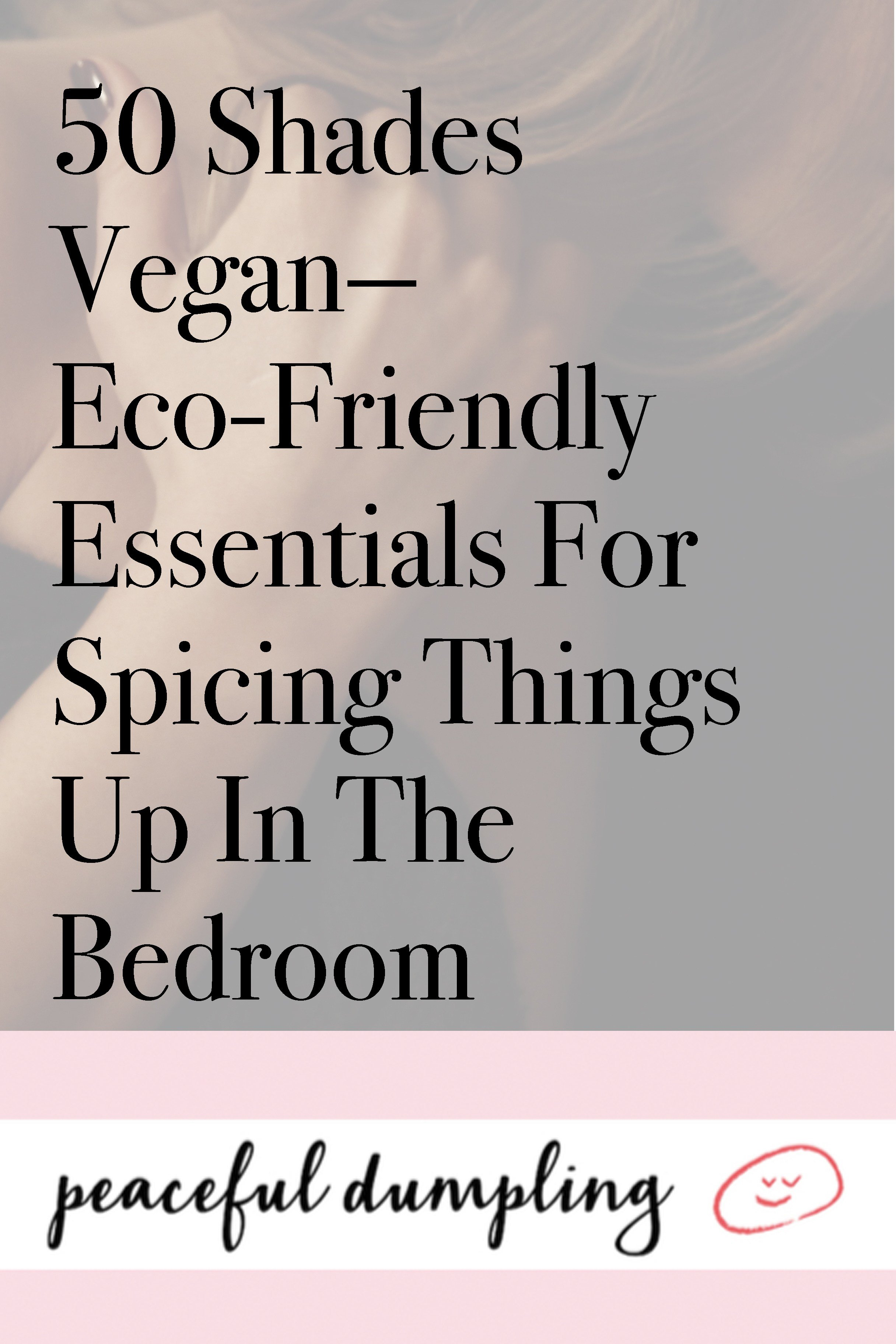 Best 50 Shades Vegan—Eco Friendly Essentials For Spicing Things With Pictures