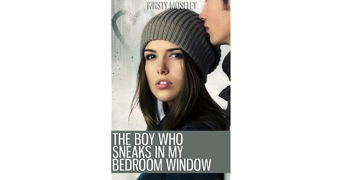 Best The Boy Who Sneaks In My Bedroom Window By Kirsty Moseley With Pictures