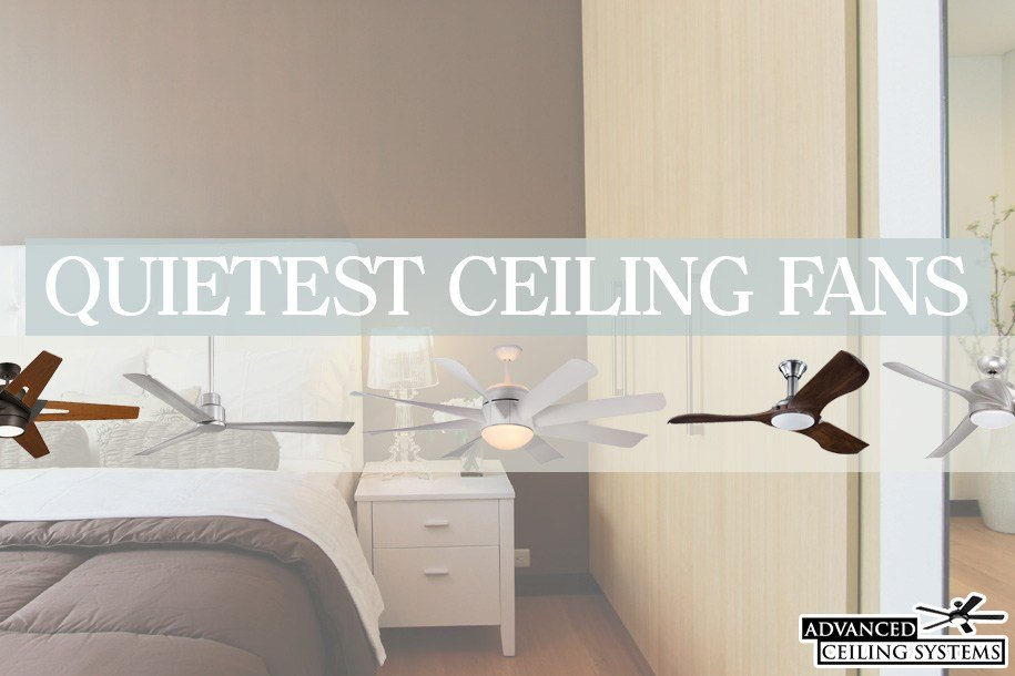 Best 5 Quietest Ceiling Fans Available Right Now — Advanced Ceiling Systems With Pictures