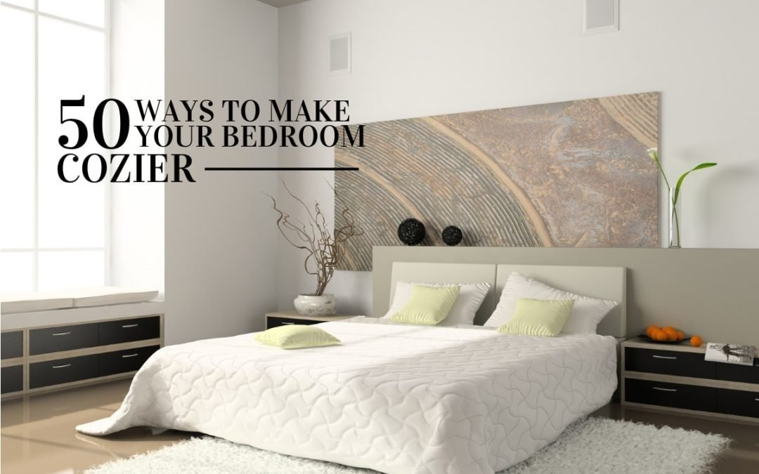 Best 50 Ways To Make Your Bedroom More Cozy True Relaxations With Pictures