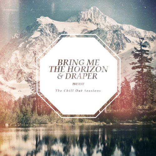 Best Bring Me The Horizon – The Chill Out Sessions 2012 Mp3 With Pictures