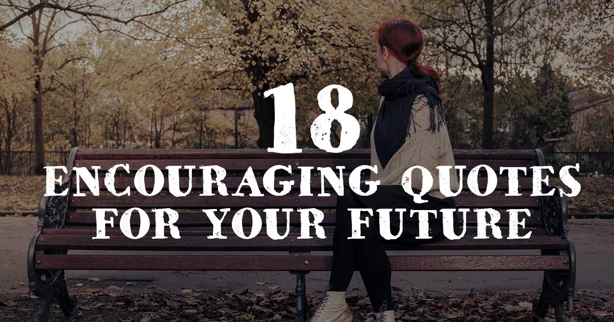 18 Encouraging Quotes for your Future 18 Encouraging Quotes for your FutureTest