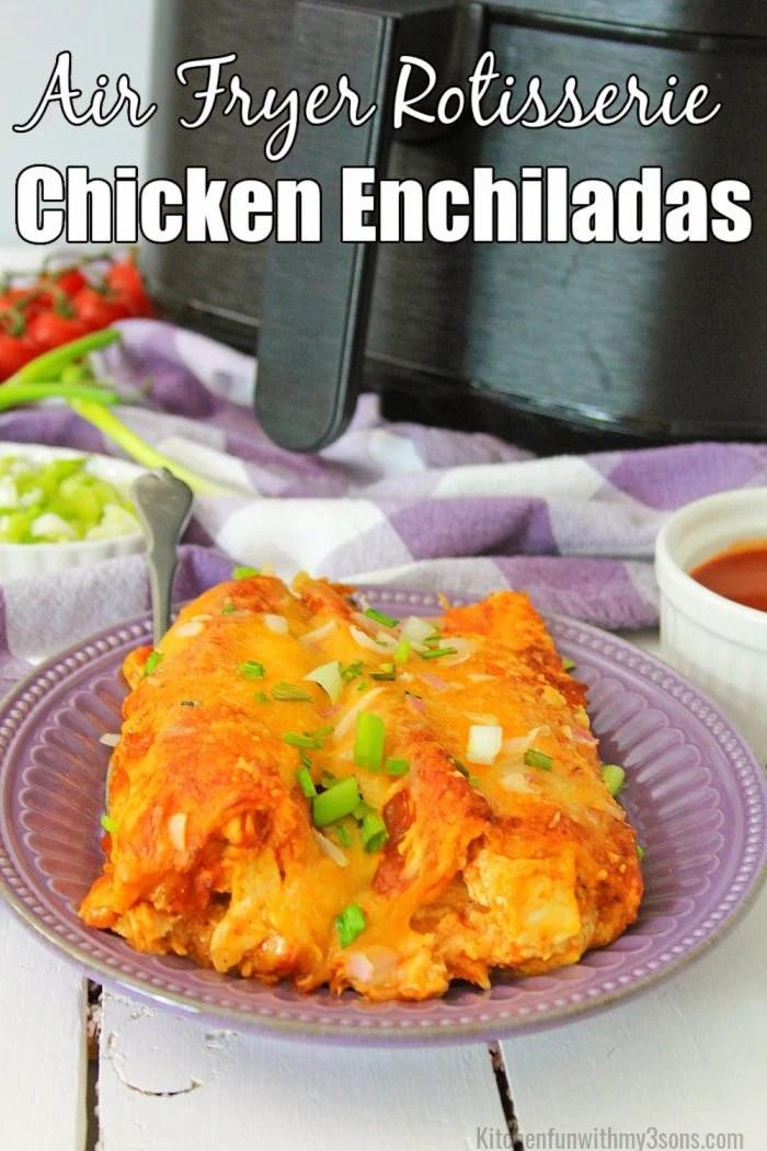 Air Fryer Rotisserie chicken enchiladas