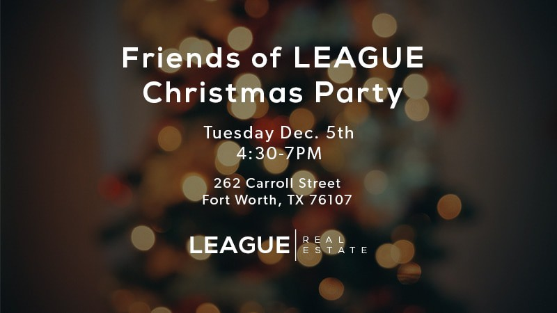 Friends of LEAGUE Christmas Party    LEAGUE Real Estate   Fort Worth     Friends  it s that special time of year  Please stop in for a glass of  wine  dessert and some live music   LEAGUE Real Estate s office in CoLab