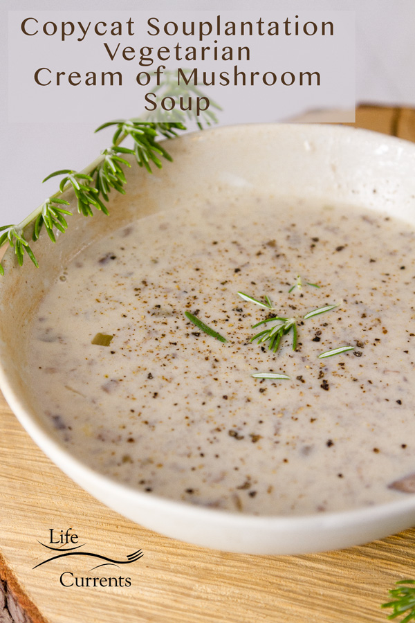 A white bowl filled with Copycat Souplantation Vegetarian Cream of Mushroom Soup a sprig of rosemary in the upper left and the title on top
