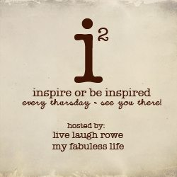 inspiration2 hosted by Live Laugh Rowe and My Fabuless Life_250