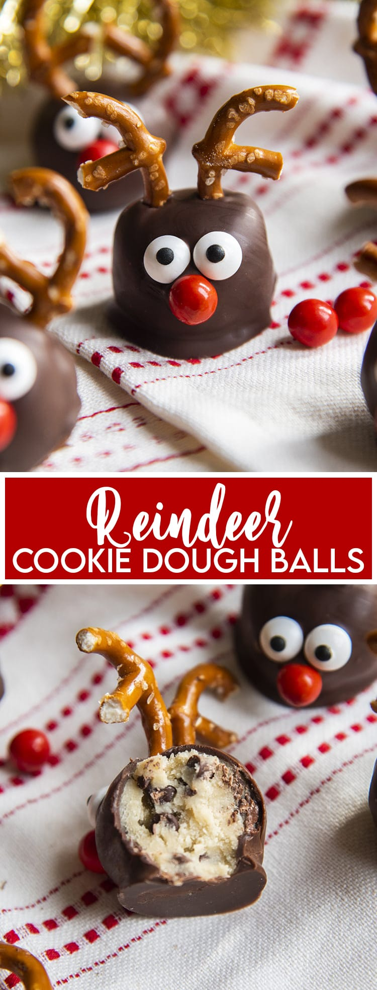 A cookie dough ball covered in chocolate, and decorated with pretzels, candy eyes and a red nose to look like a reindeer. On a white and red cloth with a text overlay for pinterest. Then a photo of one of the balls bit in half showing the cookie dough in the middle.