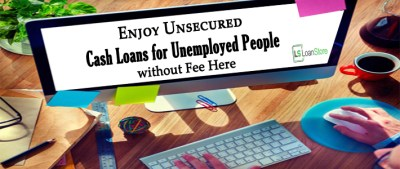 Instant Approval Unsecured Cash Loans for Unemployed ...