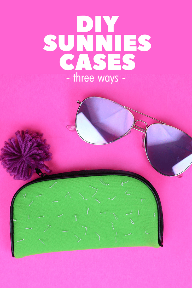 DIY SUNGLASSES CASES – 3 WAYS
