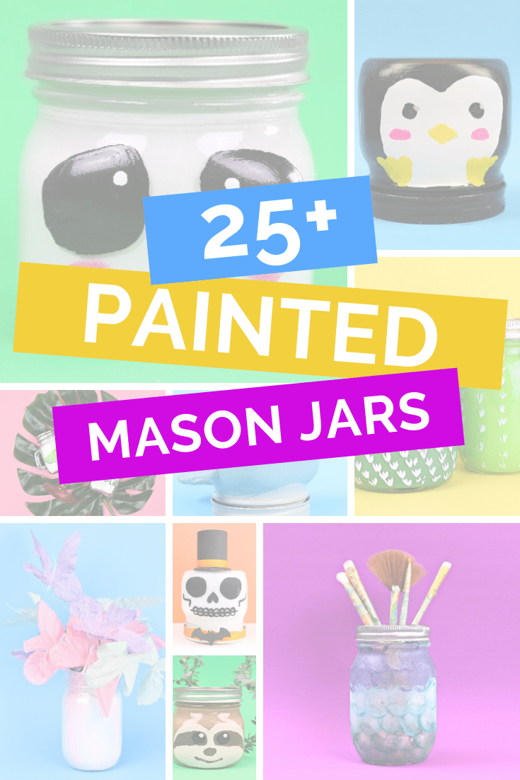 collage of colorfully painted mason jars and text that reads: 25+ Painted Mason Jars