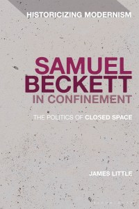 samuel beckett in confinement the politics of closed space historicizing modernism james little bloomsbury academic