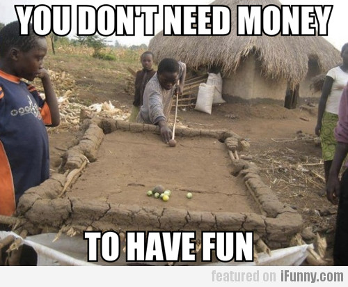 You Don't Need Money To Have Fun   iFunny.com