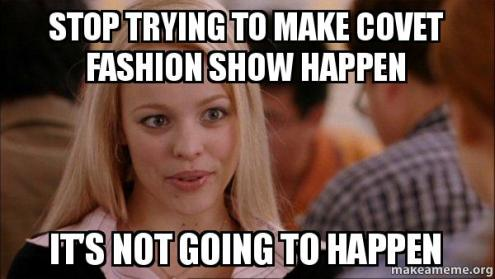 Stop trying to make Covet Fashion show happen It s not going to     Mean Girls Meme meme