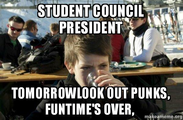 Student Council President TomorrowLook out punks, funtime ...