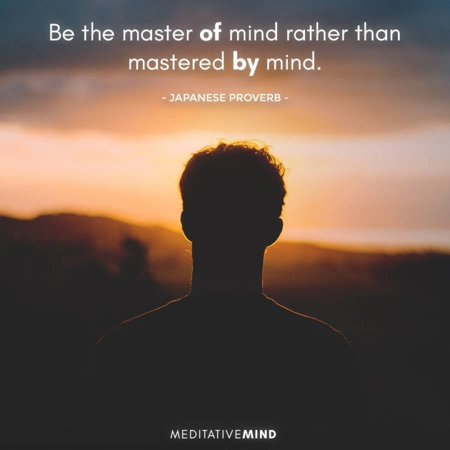 Be The Master Of Mind Rather Than Mastered By Mind