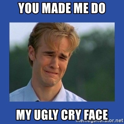 You made me do my ugly cry face - Sad Dawson   Meme Generator