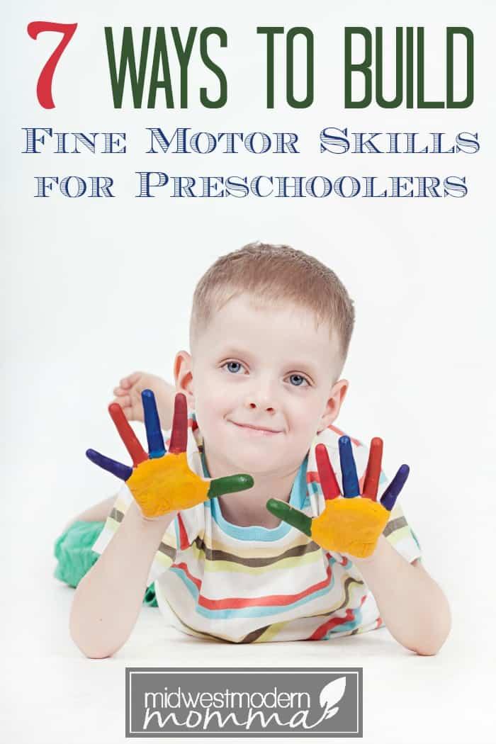 7 Ways to Build Fine Motor Skills for Preschoolers