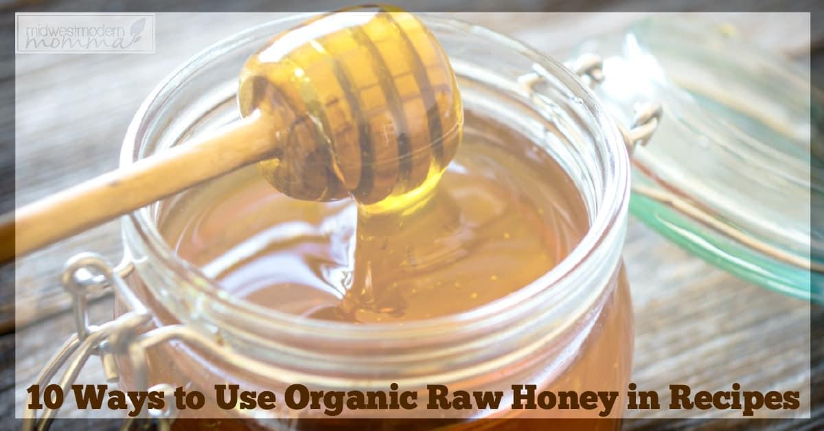10 Ways to Use Organic Raw Honey