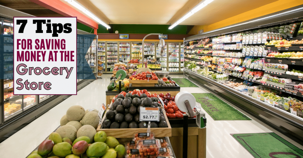 """Photo of grocery store aisle with text reading """"7 Tips for saving money at the grocery store""""."""