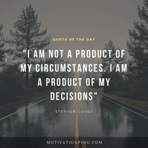 100 Inspirational Motivational Quotes  Updated 2018  29  I am not a product of my circumstances  I am a product of my decisions