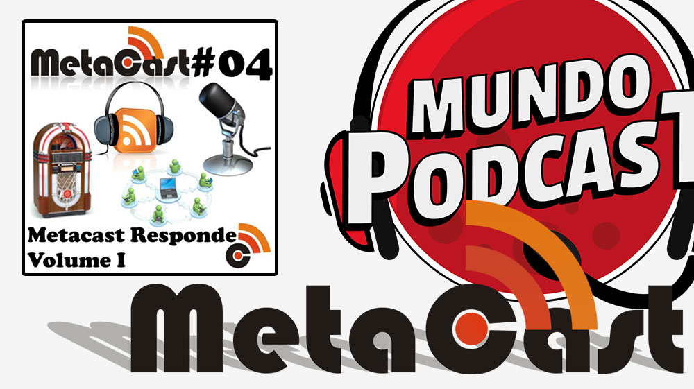 Metacast #4 – Metacast Responde Volume 1