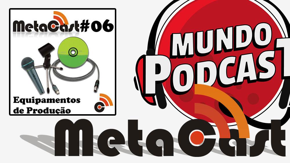 Metacast #6 – Equipamentos de Produçío