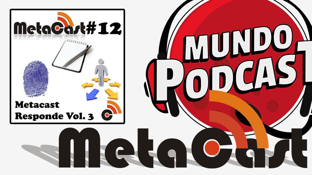 Metacast #12 – Metacast Responde Vol. 3