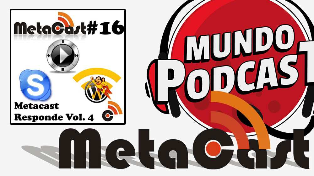 Metacast #16 – Metacast Responde Vol. 4