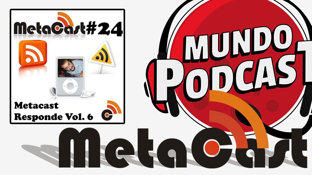 Metacast #24 – Metacast Responde vol. 6