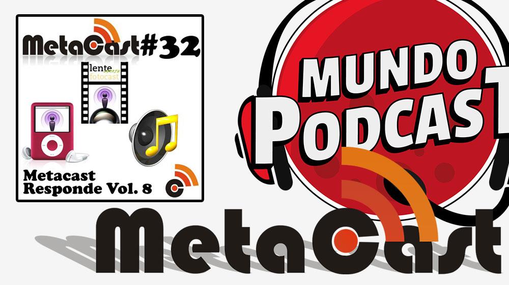 Metacast #32 – Metacast Responde Vol. 8