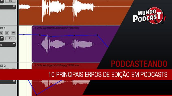 10 Principais erros de edição em podcasts